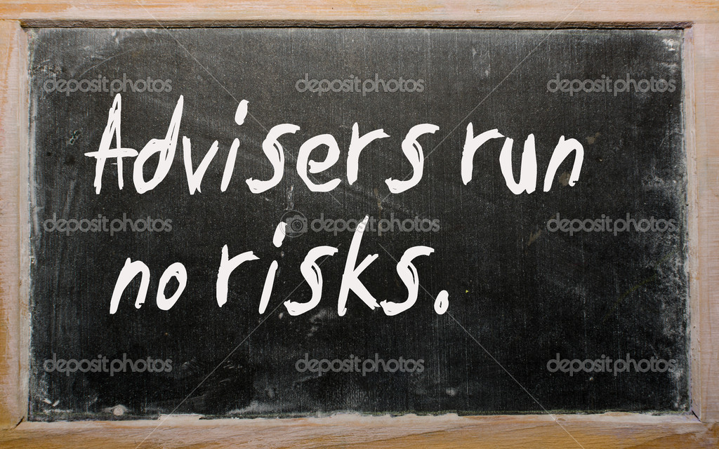 Blackboard writings Advisers run no risks  Stock Photo #6574093
